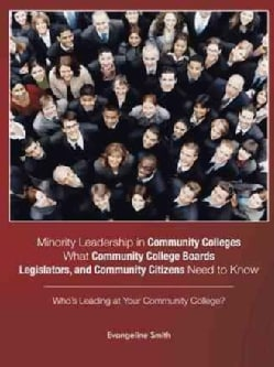 Minority Leadership in Community Colleges;what Community College Boards, Legislators, and Community Citizens Need... (Paperback)