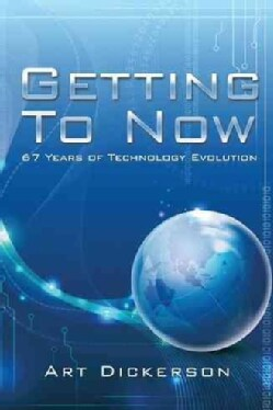 Getting to Now: 67 Years of Technology Evolution (Paperback)