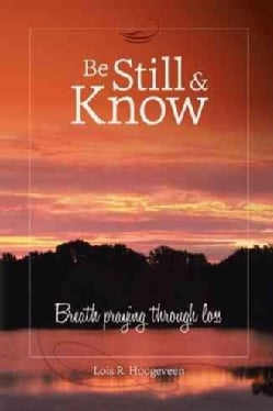 Be Still and Know: Breath Praying Through Loss (Hardcover)