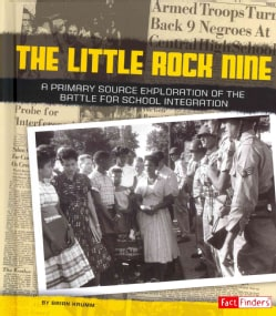 The Little Rock Nine: A Primary Source Exploration of the Battle for School Integration (Hardcover)