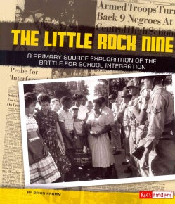 The Little Rock Nine: A Primary Source Exploration of the Battle for School Integration (Paperback)