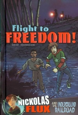 Flight to Freedom!: Nickolas Flux and the Underground Railroad (Hardcover)