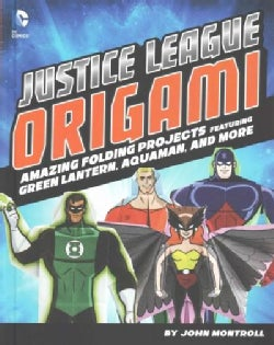 Justice League Origami: Amazing Folding Projects Featuring Green Lantern, Aquaman, and More (Hardcover)