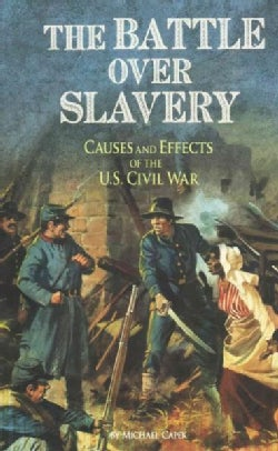 The Battle Over Slavery: Causes and Effects of the U.S. Civil War (Paperback)