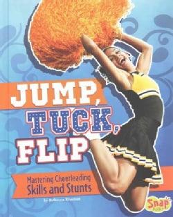 Jump, Tuck, Flip: Mastering Cheerleading Skills and Stunts (Hardcover)