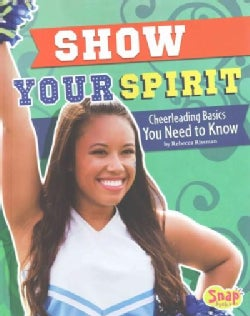 Show Your Spirit: Cheerleading Basics You Need to Know (Hardcover)