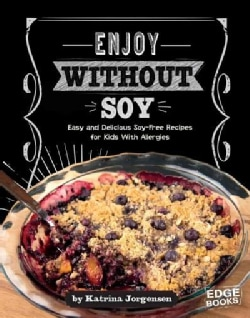 Enjoy Without Soy: Easy and Delicious Soy-Free Recipes for Kids With Allergies (Hardcover)