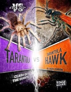 Tarantula Vs. Tarantula Hawk: Clash of the Giants (Hardcover)
