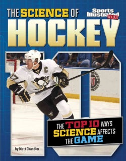 The Science of Hockey: The Top Ten Ways Science Affects the Game (Hardcover)
