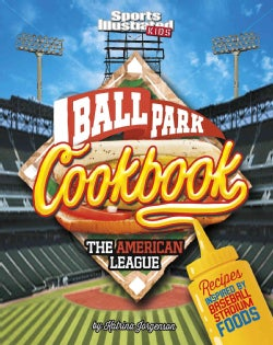 Ballpark Cookbook: The American League: Recipes Inspired by Baseball Stadium Foods (Hardcover)