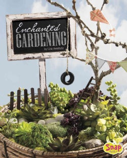 Enchanted Gardening: Growing Miniature Gardens, Fairy Gardens, and More (Hardcover)