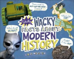 Totally Wacky Facts About Modern History (Hardcover)