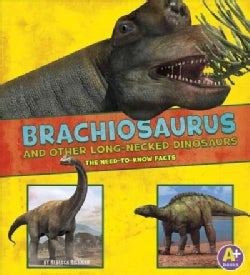 Brachiosaurus and Other Long-Necked Dinosaurs: The Need-to-Know Facts (Hardcover)