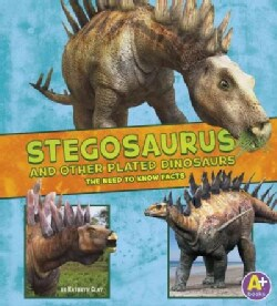 Stegosaurus and Other Plated Dinosaurs: The Need-to-know Facts (Hardcover)