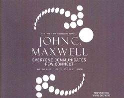 Everyone Communicates Few Connect: What the Most Effective People Do Differently (CD-Audio)