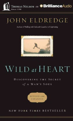Wild at Heart: Discovering the Secret of a Man's Soul (CD-Audio)