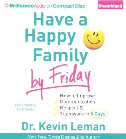 Have a Happy Family by Friday: How to Improve Communication, Respect & Teamwork in 5 Days (CD-Audio)
