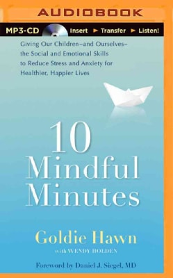 10 Mindful Minutes: Giving Our Children--and Ourselvers-- the Social and Emotional Skills to Reduce Stress and Anx... (CD-Audio)