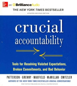 Crucial Accountability: Tools for Resolving Violated Expectations, Broken Commitments, and Bad Behavior (CD-Audio)