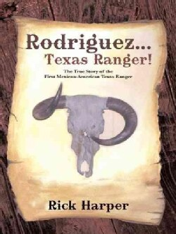 Rodriguez... Texas Ranger!: The True Story of the First Mexican American Texas Ranger (Hardcover)