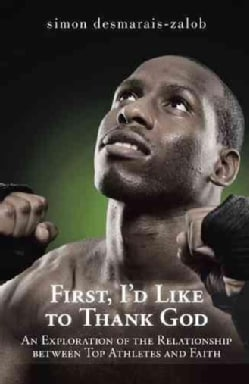 First, I'd Like to Thank God: An Exploration of the Relationship Between Top Athletes and Faith (Paperback)