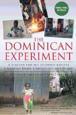 The Dominican Experiment: A Teacher and His Students Explore a Garbage Dump, a Sweatshop, and Vodou (Hardcover)