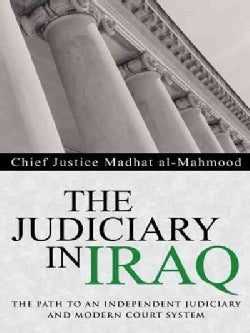 The Judiciary in Iraq: The Path to an Independent Judiciary and Modern Court System (Paperback)