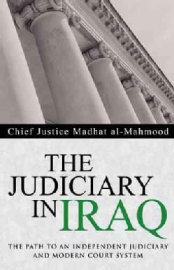 The Judiciary in Iraq: The Path to an Independent Judiciary and Modern Court System (Hardcover)