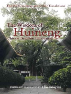 The Wisdom of Huineng, Chinese Buddhist Philosopher: The Platform Sutra and Other Translations (Paperback)