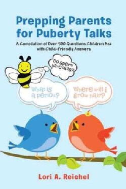 Prepping Parents for Puberty Talks: A Compilation of over 500 Questions Children Ask With Child-friendly Answers (Paperback)