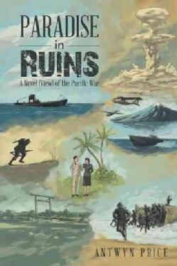 Paradise in Ruins: A Novel (View) of the Pacific War (Paperback)