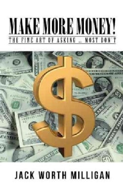 Make More Money!: The Fine Art of Asking ... Most Don't (Paperback)