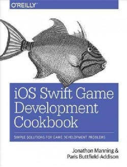 Ios Swift Game Development Cookbook: Simple Solutions for Game Development Problems (Paperback)