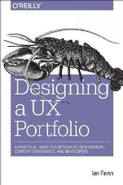 Designing a Ux Portfolio: A Practical Guide for Designers, Researchers, Content Strategists, and Developers (Paperback)
