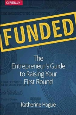 Funded: The Entrepreneur's Guide to Raising Your First Round (Paperback)