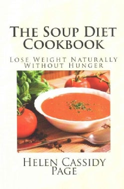 The Soup Diet Cookbook: How to Lose Belly Fat With the Soup Secret, 30 Soup Recipes and Smoothies (Paperback)