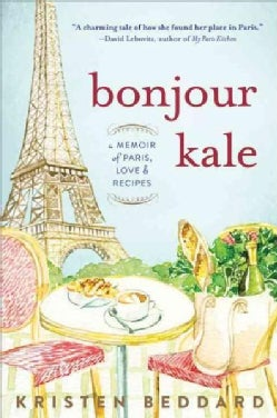 Bonjour Kale: A Memoir of Paris, Love & Recipes (Paperback)