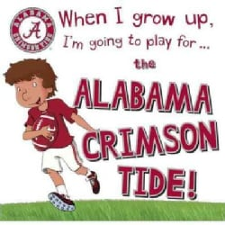 When I Grow Up, I'm Going to Play for the Alabama Crimson Tide! (Hardcover)