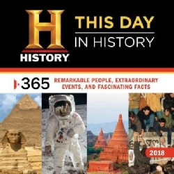 History Channel This Day in History 2018 Calendar: 365 Remarkable People, Extraordinary Events, and Fascinating Facts (Calendar)