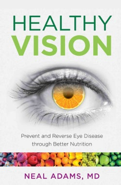 Healthy Vision: Prevent and Reverse Eye Disease Through Better Nutrition (Paperback)