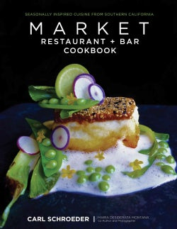 Market Restaurant + Bar Cookbook: Seasonally Inspired Cuisine from Southern California (Hardcover)