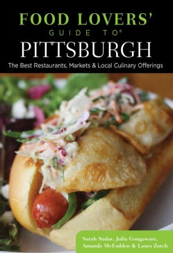 Food Lovers' Guide to Pittsburgh: The Best Restaurants, Markets & Local Culinary Offerings (Paperback)