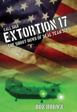 Call Sign Extortion 17: The Shoot-Down of SEAL Team Six (Hardcover)