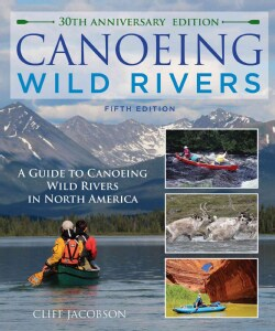 Canoeing Wild Rivers: The 30th Anniversary Guide to Expedition Canoeing in North America (Paperback)