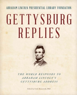 Gettysburg Replies: The World Responds to Abraham Lincoln's Gettysburg Address (Hardcover)