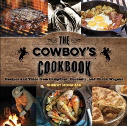 The Cowboy's Cookbook: Recipes and Tales from Campfires, Cookouts, and Chuck Wagons (Paperback)