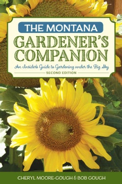The Montana Gardener's Companion: An Insider's Guide to Gardening Under the Big Sky (Paperback)