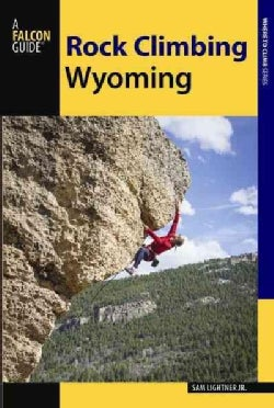 Rock Climbing Wyoming: The Best Routes in the Cowboy State (Paperback)