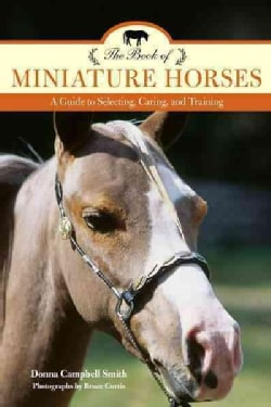 The Book of Miniature Horses: A Guide to Selecting, Caring, and Training (Paperback)