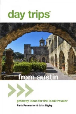 Day Trips from Austin: Getaway Ideas for the Local Traveler (Paperback)